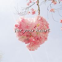 For your heart