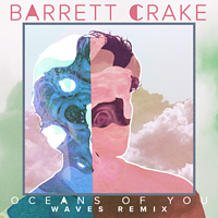 Barrett Crake:Oceans Of You(Waves Remix)