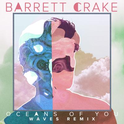 Barrett Crake:Oceans Of You(Waves Remix)