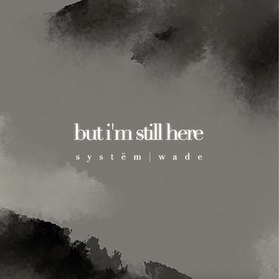 but i'm still here