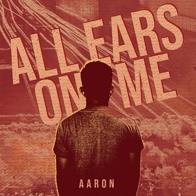 Aaron:All Ears on Me